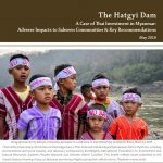 The Hatgyi Dam: A Case of Thai Investment in Myanmar: Adverse Impacts to Salween Communities & Key Recommendations