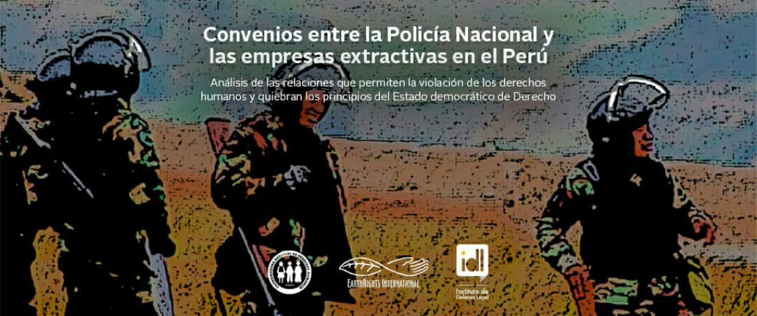 Informe revela la existencia de convenios entre la Policía Nacional del Perú y empresas extractivas que afectan la imparcialidad e independencia del Estado
