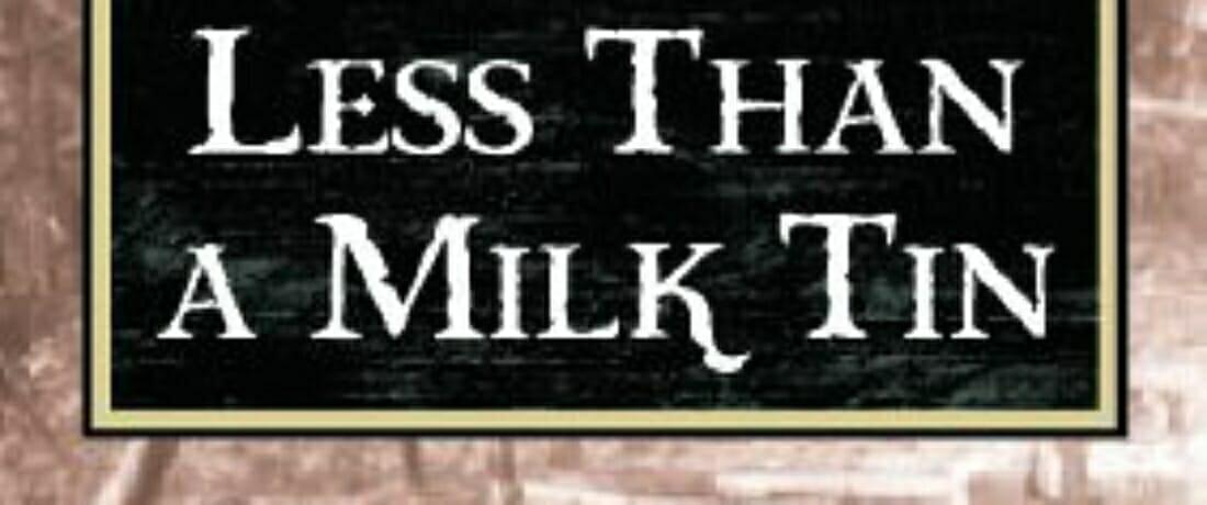 Valued Less Than A Milk Tin